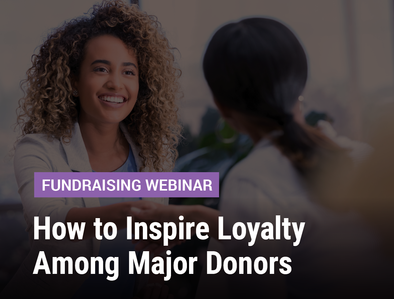 How to Inspire Loyalty Among Major Donors