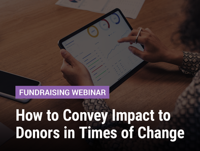 How to Convey Impact to Donors in Times of Change