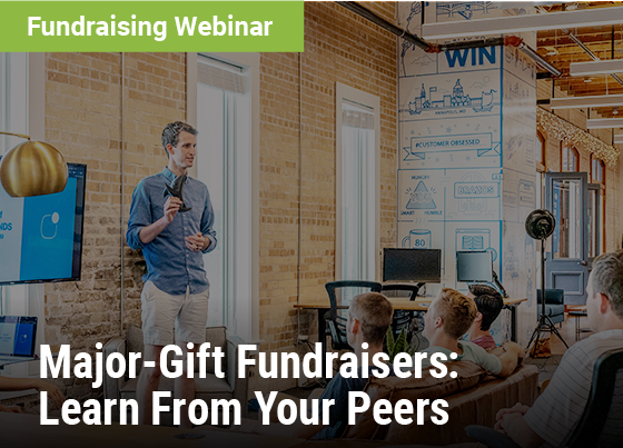 Major-Gift Fundraisers: Learn From Your Peers