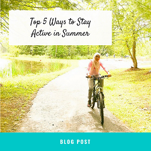 Top 5 Ways to Stay Active in Summer