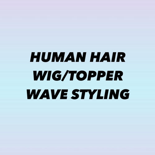 HUMAN HAIR WIG / TOPPER WAVE STYLING