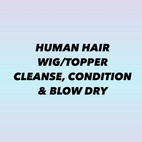 HUMAN HAIR WIG/TOPPER CLEANSE, CONDITION & BLOW DRY
