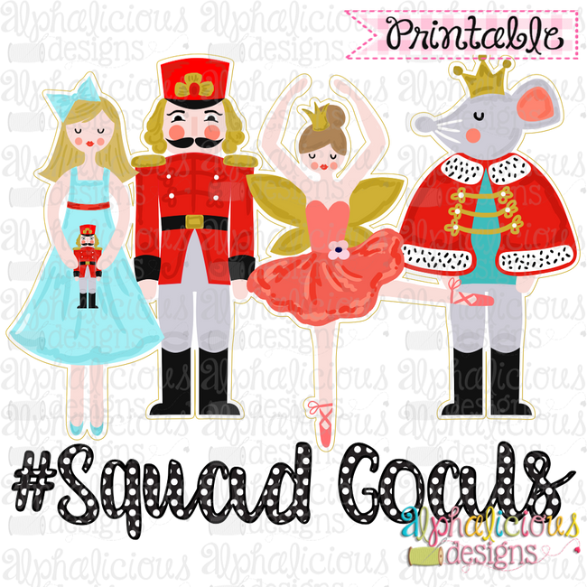 Nutcracker Squad Goals-Offset-Printable - Alphalicious Embroidery Designs