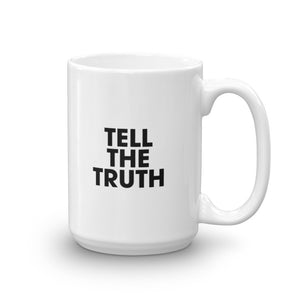 Tell The Truth 15oz Mug