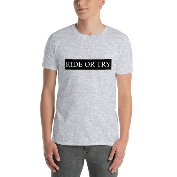 Ride or Try Unisex T-Shirt