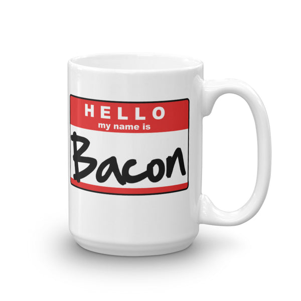 Hello, My Name is Bacon - 15 Oz. Mug