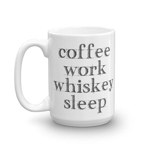 Coffee, Work, Whiskey, Sleep  - 15 Oz. Mug
