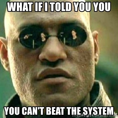 you cant beat the system