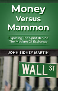 "PREORDER - MONEY VERSUS MAMMON ""Exposing The Spirit Behind The Medium of Exchange"" - Money Is A Defense"