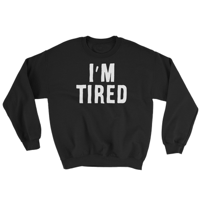 Sweatshirt I'm Tired