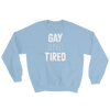 Sweatshirt Gay and Tired