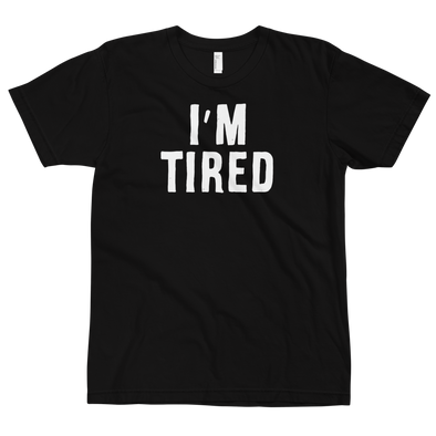 Fitted Tshirt I'm Tired