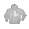 Hoodie I'm Tired