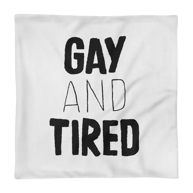 Premium Pillow Case Gay and Tired