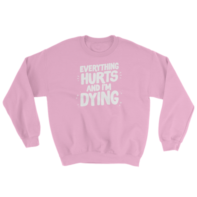 Sweatshirt Everything Hurts