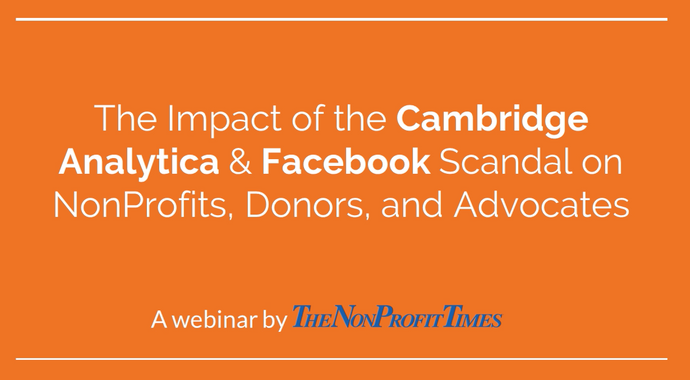 Webinar: Impact of the Cambridge Analytica & Facebook Scandal on NonProfits, Donors, and Advocates