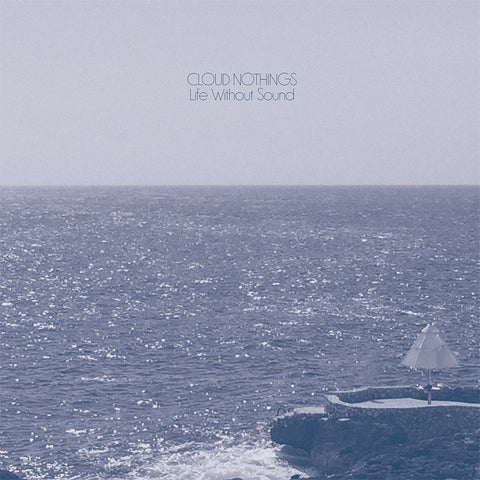 Cloud Nothings - Life Without Sound LP (+download) - MUSIC SAVES