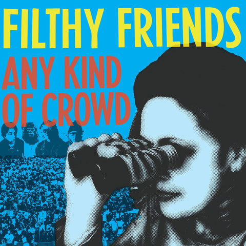 Filthy Friends - Any Kind Of Crowd b/w Editions Of You LIMITED 7-inch