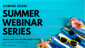 COMING SOON! Summer Webinar Series