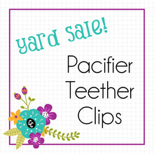 Pacifier Teether Clips! Yard Sale!