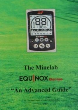 "The Minelab Equinox: ""An Advanced Guide"""
