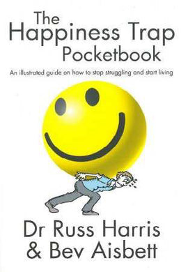 The Happiness Trap Pocketbook: An Illustrated Guide on How to Stop Struggling & Start Living