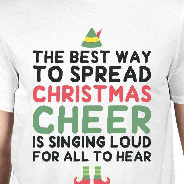 The Best Way To Spread Christmas Cheer.The Best Way To Spread Christmas Cheer Is Singing Loud For All To Hear Mens White Shirt