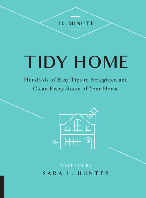 Tidy Home: Hundreds of Easy Tips To Straighten and Clean Every Room of Your House