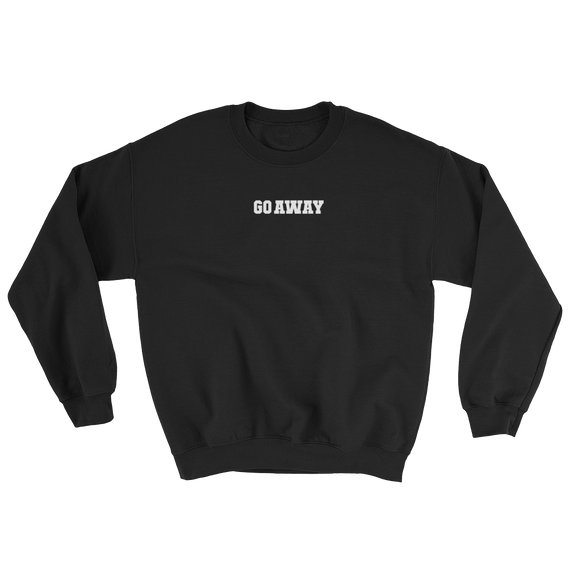 Go Away Sweatshirt