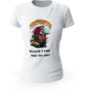 Firefighter Because I CAN Take The Heat Tee