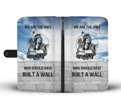 """WE ARE THE ONES WHO SHOULD HAVE BUILT A WALL"" Wallet Phone Case"