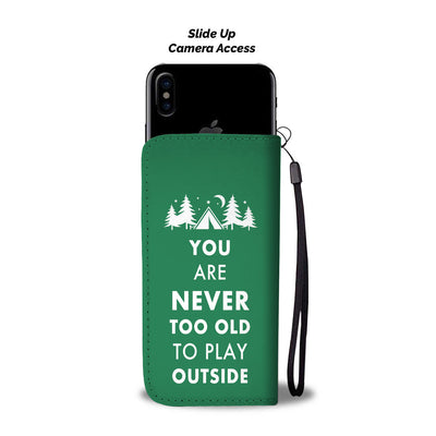 Your'e Never Too Old to Play Outside Wallet Phone Case