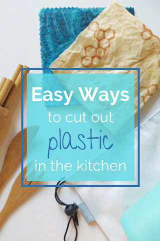 Easy ways to cut out plastic in the kitchen