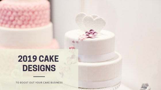 2019 Cake Designs to Boost out your Cake Business