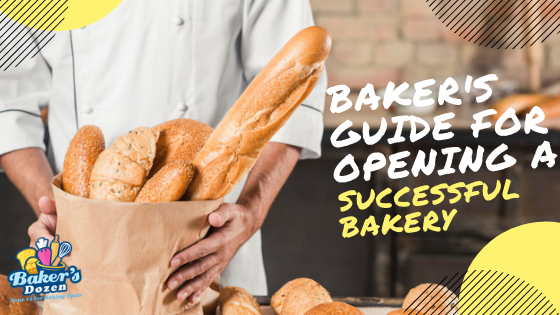 Baker's Guide for Opening a Successful Bakery