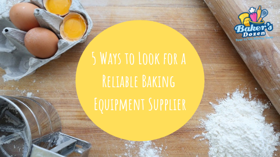 5 Ways to Look for a Reliable Baking Equipment Supplier