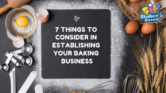 7 Things to Consider in Establishing your Baking Business