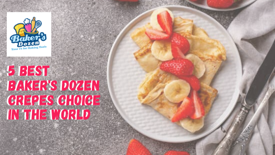 5 Best Baker's Dozen Crepes Choice in the World