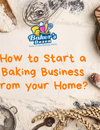 How to Start a Baking Business From Your Home?