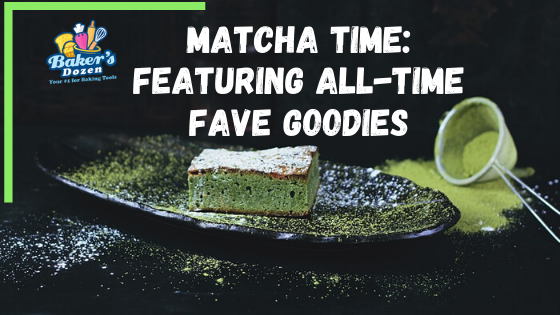 Matcha Time: Featuring All-Time Fave Goodies