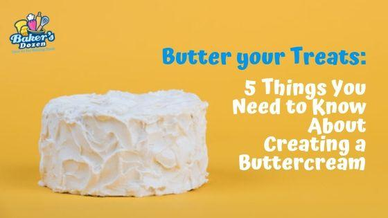 Butter your Treats: 5 Things You Need to Know About Creating a Buttercream