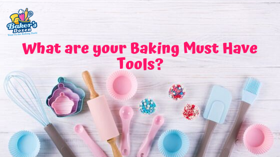 What are your Baking Must-Have Tools?