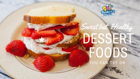 7 Sweet but Healthy: Dessert Foods you Can Try On