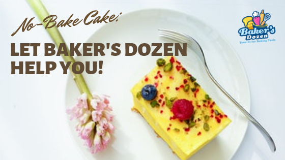 No-Bake Cake: Let Baker's Dozen Help You!