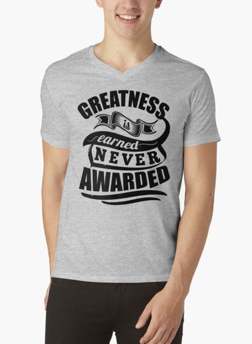 GREATNESS IS EARNED NEVER AWARDED V-Neck T-Shirt 1018 - funshirtsusa