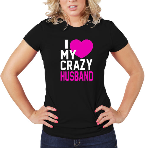 I LOVE MY CRAZY HUSBAND T-Shirt Women's 100% Cotton Tee - funshirtsusa