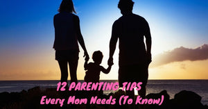 12 Parenting Tips Every Mom Needs (To Know)