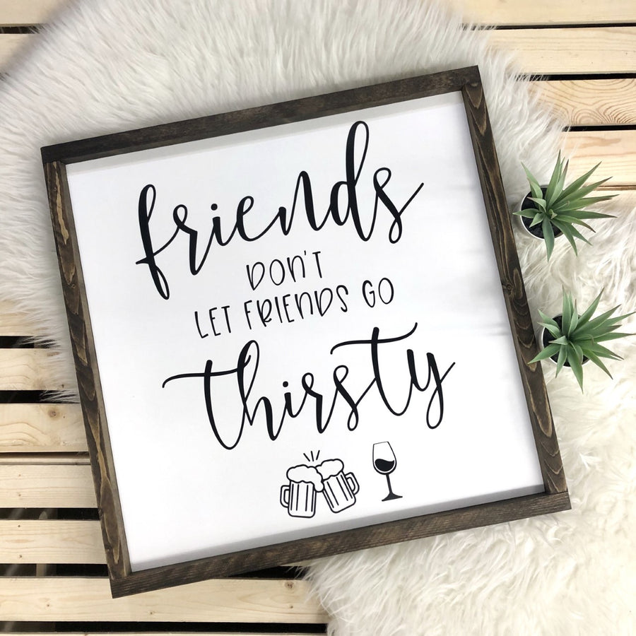 Friends Don't Let Friends Go Thirsty