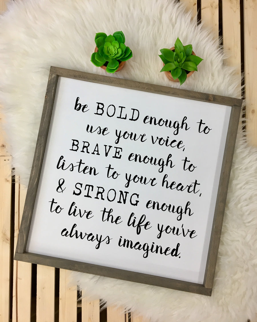 Be Bold Enough, Brave Enough, & Strong Enough - Wooden Arrow Designs
