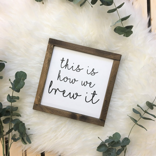 This is How We Brew It | Solid Wood Sign